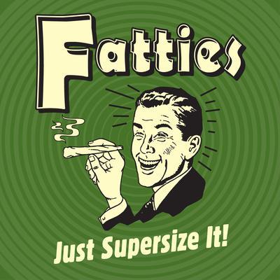Fatties Just Supersize It!