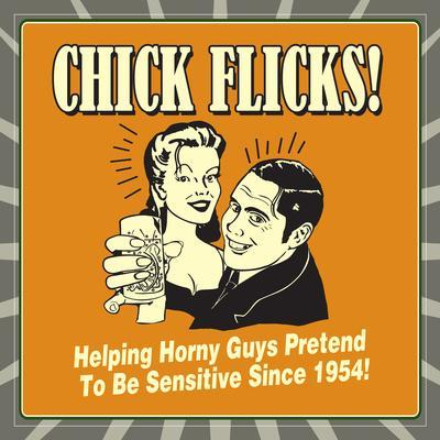 Chick Flicks! Helping Horny Guys Pretend to Be Sensitive Since 1954!
