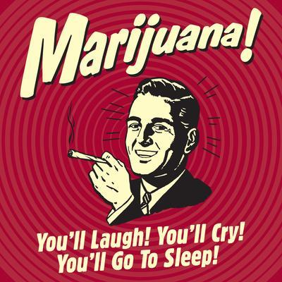 Marijuana! You'll Laugh! You'll Cry! You'll Go to Sleep!