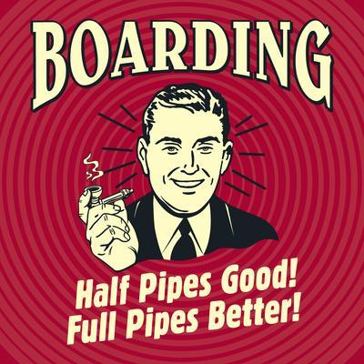 Boarding Half Pipes Good! Full Pipes Better!