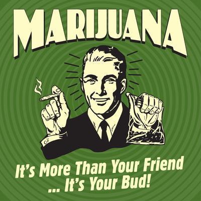 Marijuana! it's More Than a Friend, it's Your Bud!