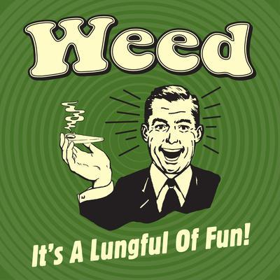 Weed it's a Lungful of Fun