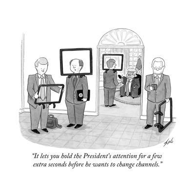 """""""It lets you hold the President's attention for a few extra seconds before?"""" - Cartoon"""