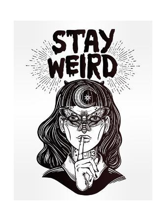 Hand Drawn Beautiful Portrait of the Witch Girl with Butterfly Mask and Stay Weird Lettering Inspir