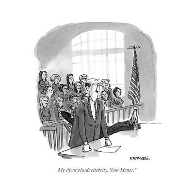 """""""My client pleads celebrity, Your Honor."""" - Cartoon"""