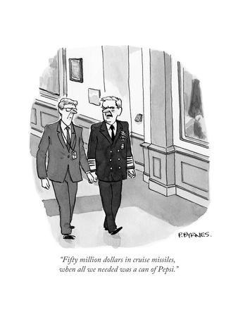 """Fifty million dollars in cruise missiles, when all we needed was a can of…"" - Cartoon"