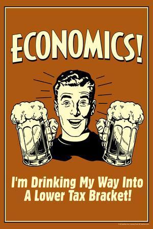 Economics Drinking My Way To Lower Tax Bracket Funny Retro Poster