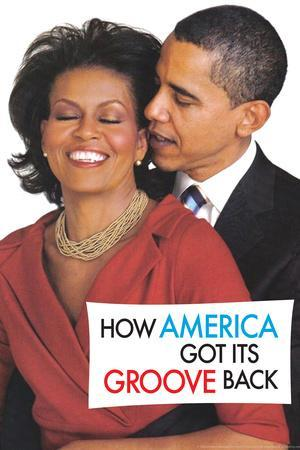 How America Got It's Groove Back Obama Funny Poster