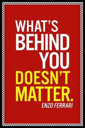 Enzo Ferrari What's Behind You Quote