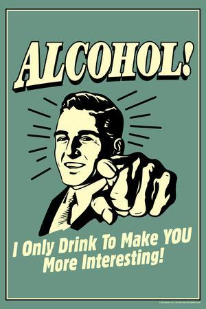 I Drink Alcohol To Make You More Interesting  - Funny Retro Poster