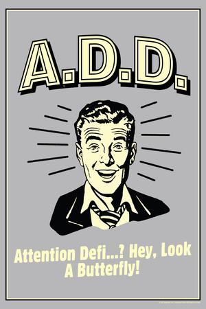 A.D.D. Attention Deficit Disorder  - Funny Retro Poster