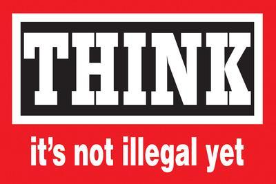Think, It's Not Illegal Yet  - Funny Poster