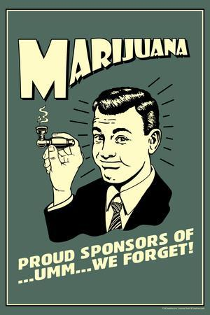 Marijuana: Pround Sponsor Of... Um We Forget  - Funny Retro Poster