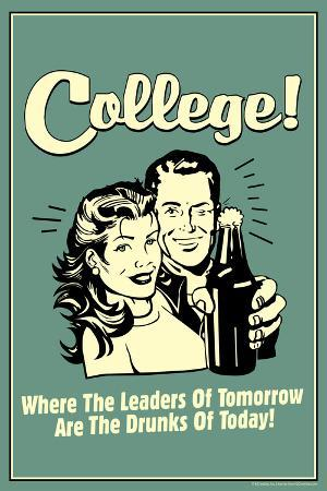 College Leaders of Tomorrow Drunks of Today  - Funny Retro Poster