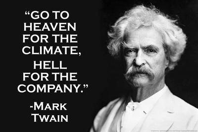 Go To Heaven for Climate Hell For Company Mark Twain Quote Poster