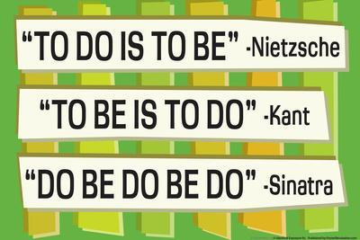 To Do Is To Be Nietzsche Kant Sinatra Quote Funny Poster