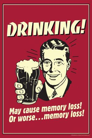 Drinking May Cause Memory Loss Or Worse Poster