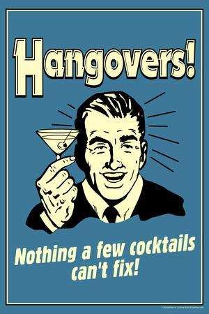 Hangovers Nothing Cocktails Can't Fix Poster