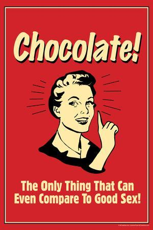 Chocolate Only Thing That Compares To Good Sex Poster