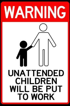 Unattended Children Will Be Put To Work