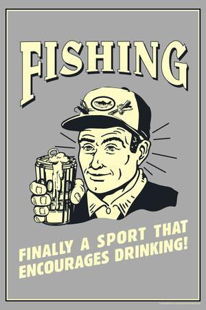 Fishing Finally Sport That Encourages Drinking Poster