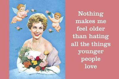 Nothing Makes Me Feel Older Than Hating All the Things Younger People Love