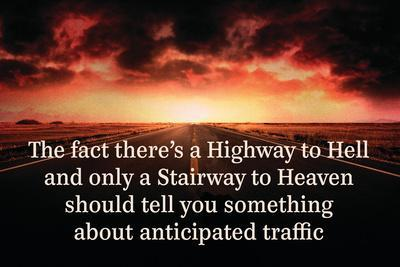 The Fact Theres a Highway to Hell and Only a Stairway to Heaven…