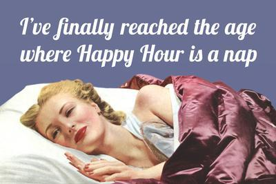 I'Ve Finally Reached the Age Where Happy Hour Is a Nap