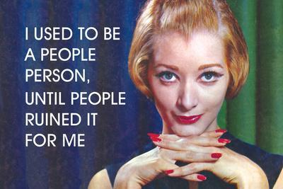 I Used to Be a People Person, Until People Ruined it for Me
