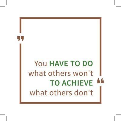 You Have to Do What Others Won't to Achieve What Others Don't. Inspirational Saying. Motivational Q