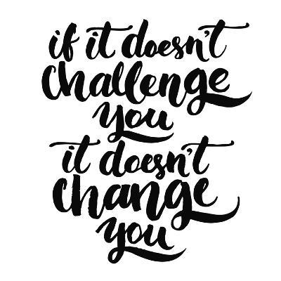 If it Doesn't Challenge You, it Doesn't Change You. Motivational Quote, Vector Lettering Poster. Bl