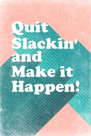 Quit Slackin' and Make It Happen