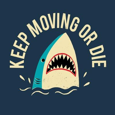 Keep Moving Or Die